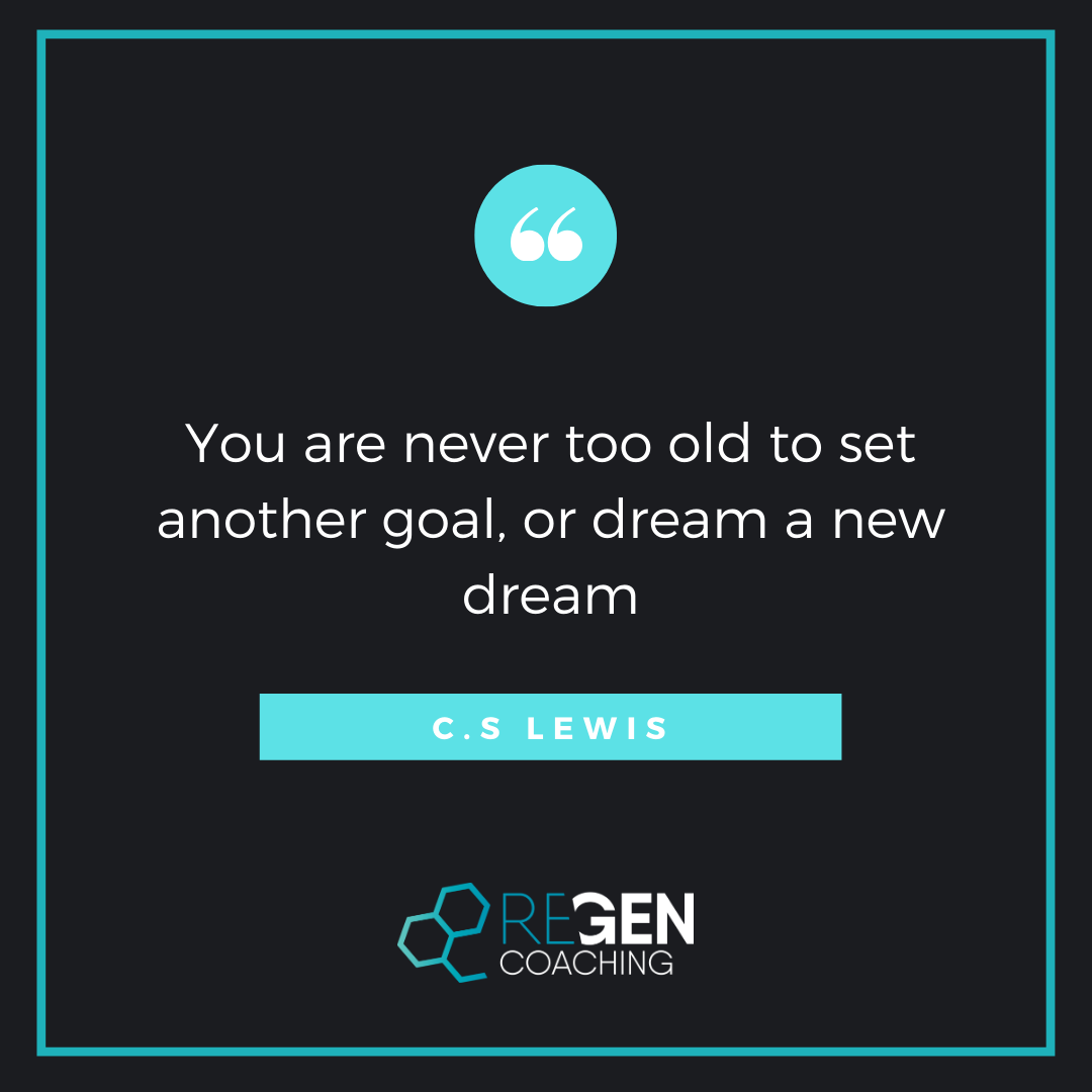 Your are never too old to set another goal or dream a new dream